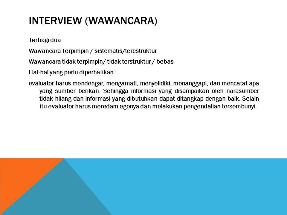 INTERVIEW (WAWANCARA) Terbagi dua : Wawancara Terpimpin / sistematis/terestruktur Wawancara tidak terpimpin/ tidak terstruktur / bebas Hal-hal yang pe