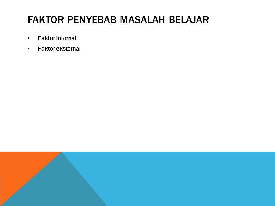 FAKTOR PENYEBAB MASALAH BELAJAR Faktor internal Faktor eksternal