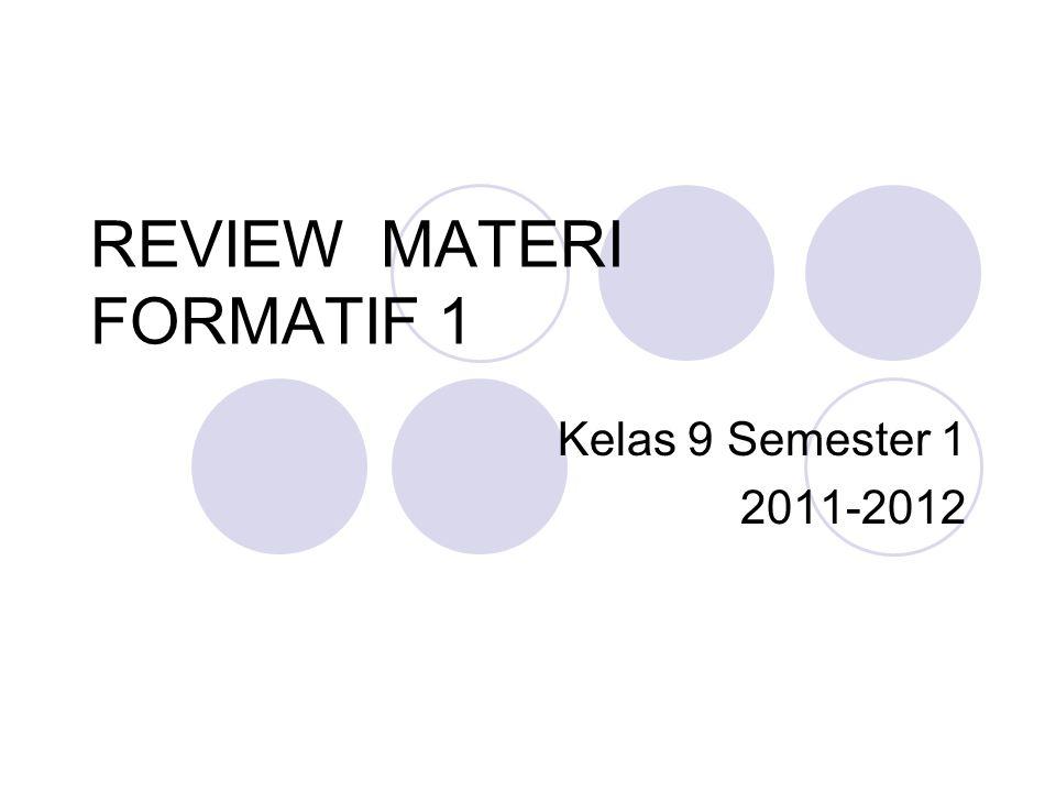REVIEW MATERI FORMATIF 1 Kelas 9 Semester 1 2011-2012