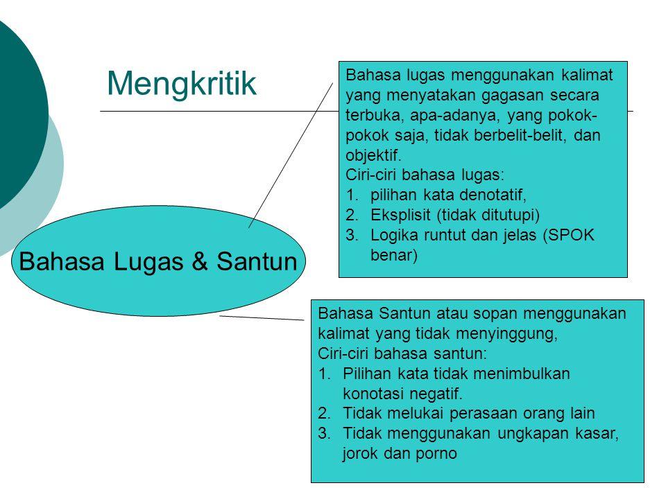 Mengkritik Bahasa Lugas & Santun Bahasa lugas menggunakan kalimat yang menyatakan gagasan secara terbuka, apa-adanya, yang pokok- pokok saja, tidak be