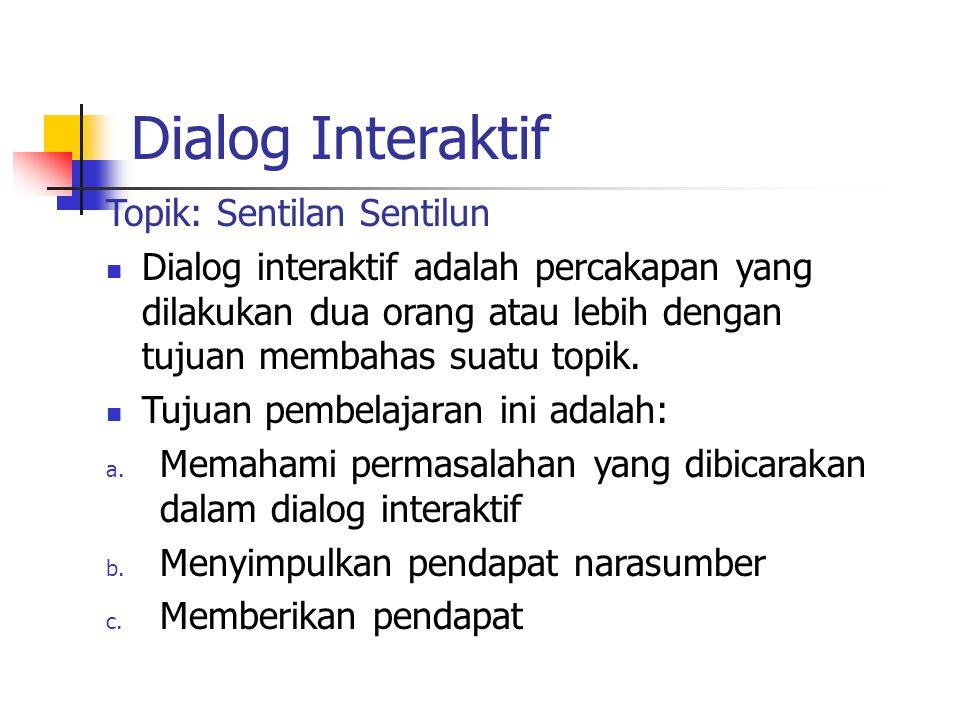 Dialog Interaktif Topik: Sentilan Sentilun Dialog interaktif adalah percakapan yang dilakukan dua orang atau lebih dengan tujuan membahas suatu topik.