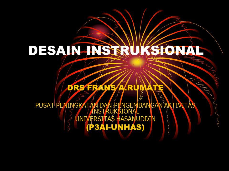 DESAIN INSTRUKSIONAL DRS FRANS A.RUMATE PUSAT PENINGKATAN DAN PENGEMBANGAN AKTIVITAS INSTRUKSIONAL UNIVERSITAS HASANUDDIN (P3AI-UNHAS)
