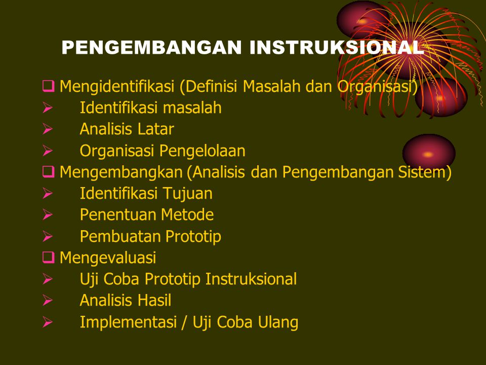 BERBAGAI MODEL PENGEMBANGAN INSTRUKSIONAL System Approach for Education (SAFE) (1966) Michigan State Univ.