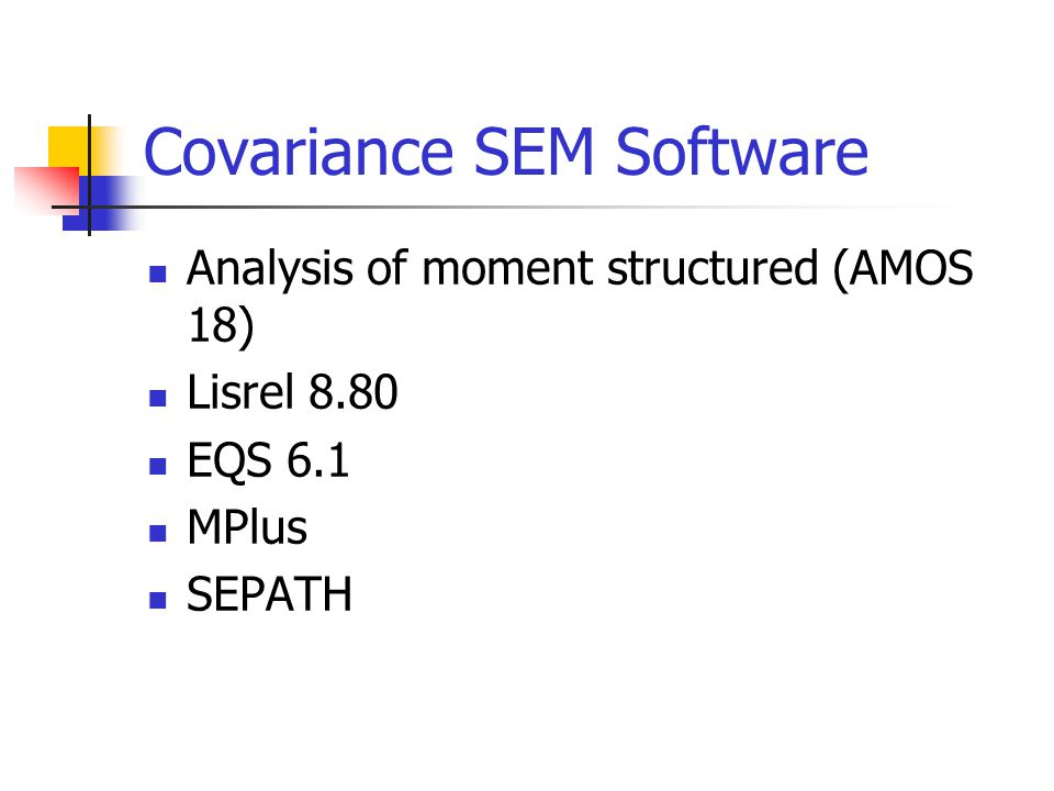Covariance SEM Software Analysis of moment structured (AMOS 18) Lisrel 8.80 EQS 6.1 MPlus SEPATH