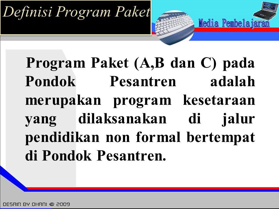 Program Paket (A,B dan C) pada Pondok Pesantren adalah merupakan program kesetaraan yang dilaksanakan di jalur pendidikan non formal bertempat di Pond