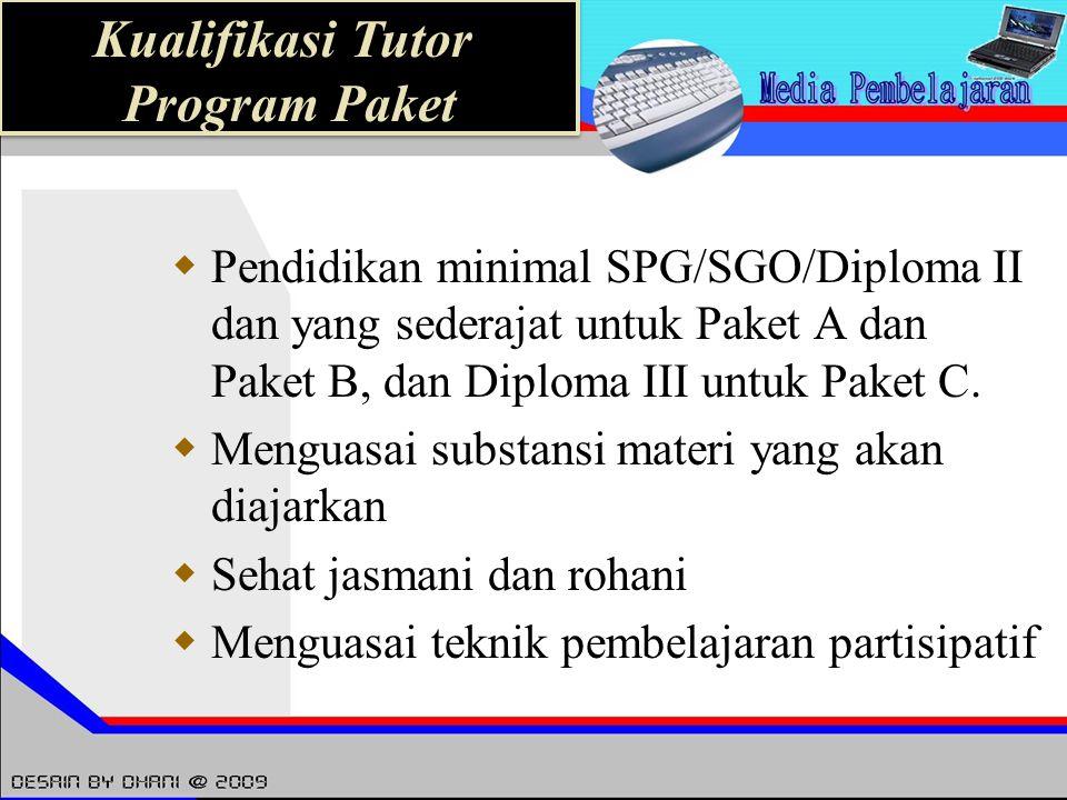  Pendidikan minimal SPG/SGO/Diploma II dan yang sederajat untuk Paket A dan Paket B, dan Diploma III untuk Paket C.  Menguasai substansi materi yang