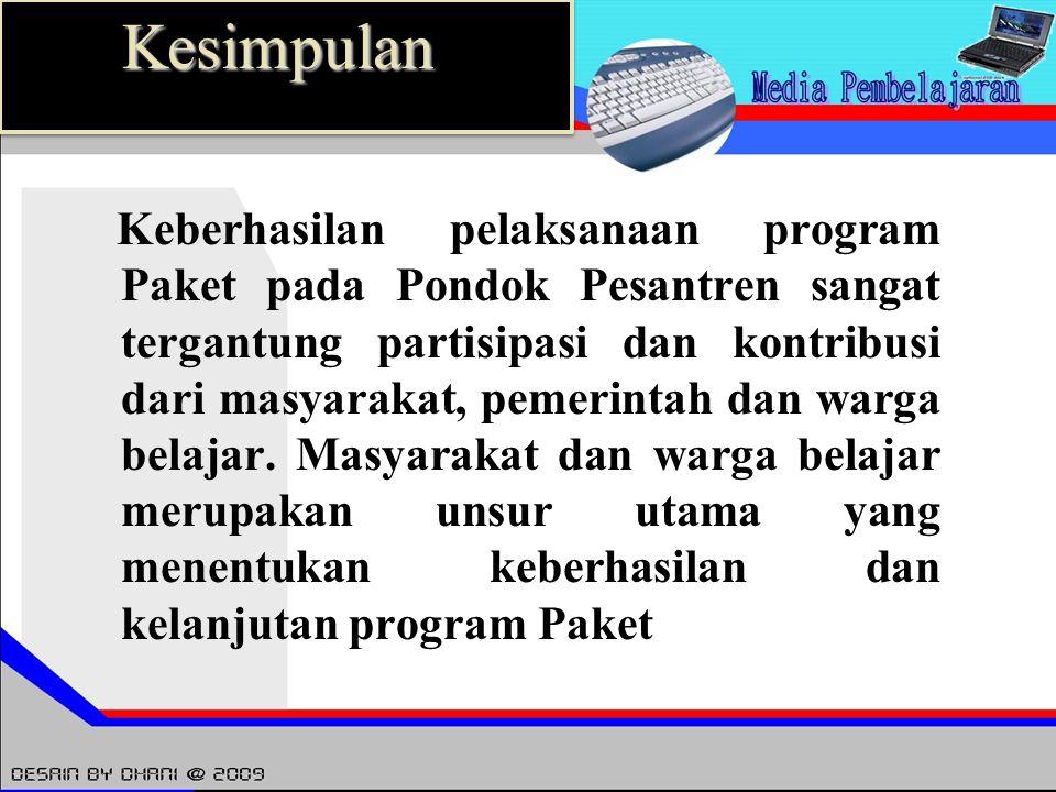Keberhasilan pelaksanaan program Paket pada Pondok Pesantren sangat tergantung partisipasi dan kontribusi dari masyarakat, pemerintah dan warga belaja