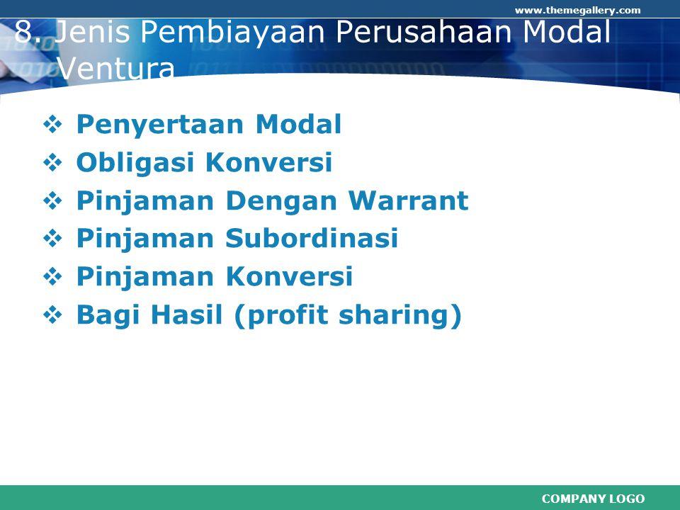 COMPANY LOGO www.themegallery.com 8. Jenis Pembiayaan Perusahaan Modal Ventura  Penyertaan Modal  Obligasi Konversi  Pinjaman Dengan Warrant  Pinj