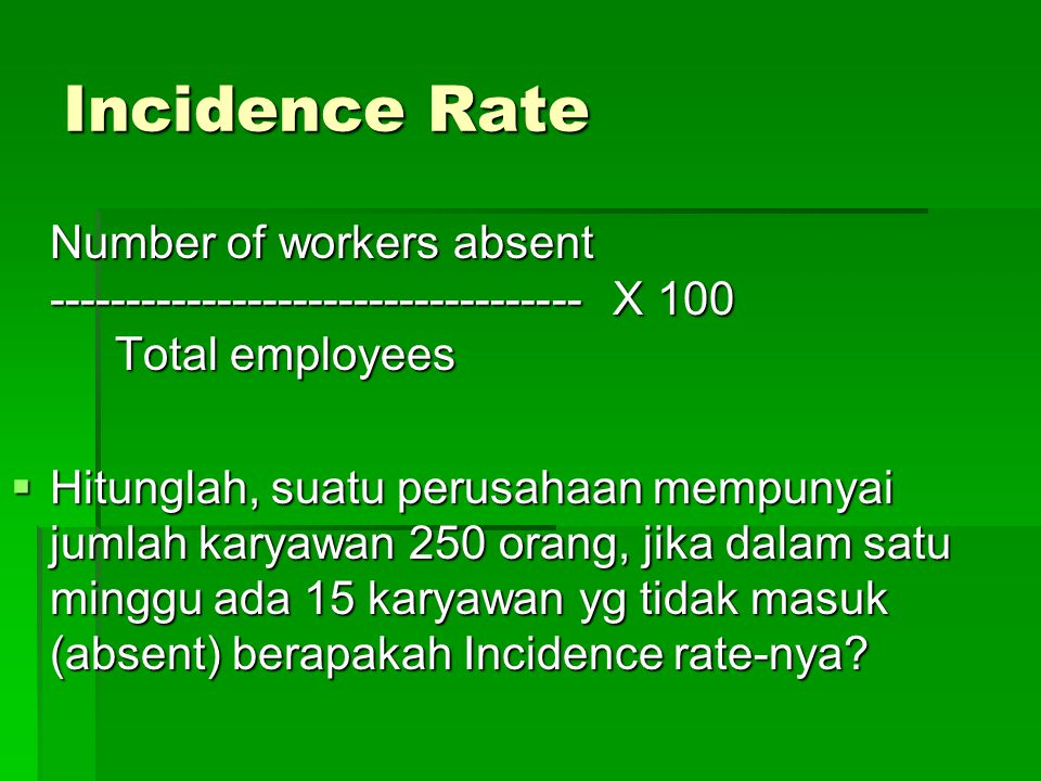 Contoh Standar Pengukuran dari Bureau of Labor Statistics (BLS) 1.Incidence Rate Measures the number of absences per 100 employees during a given time