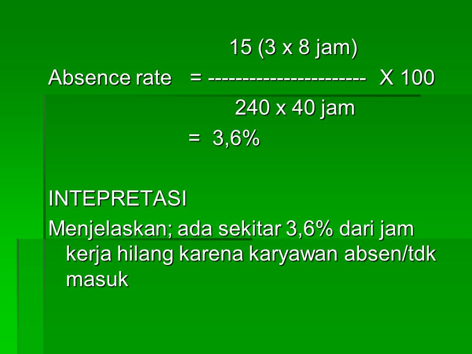 Absence Rate: Number of hours absent Number of hours absent --------------------------------------------- X 100 Number of hours usually worked Number