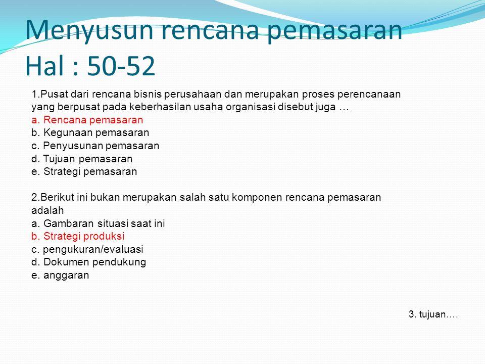 Menyusun rencana pemasaran Hal : 50-52 1.Pusat dari rencana bisnis perusahaan dan merupakan proses perencanaan yang berpusat pada keberhasilan usaha o