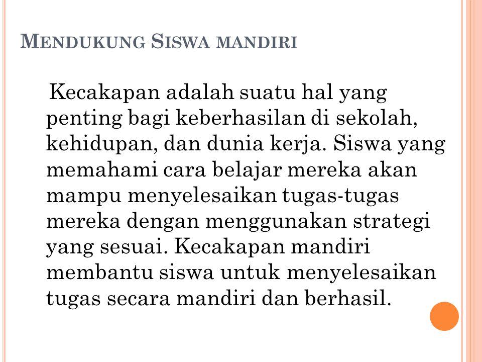 M ENDUKUNG S ISWA MANDIRI Kecakapan adalah suatu hal yang penting bagi keberhasilan di sekolah, kehidupan, dan dunia kerja.