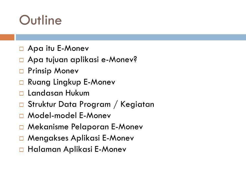 Outline  Apa itu E-Monev  Apa tujuan aplikasi e-Monev?  Prinsip Monev  Ruang Lingkup E-Monev  Landasan Hukum  Struktur Data Program / Kegiatan 