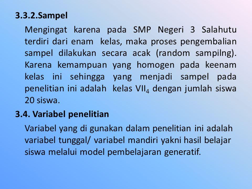 3.3.2.Sampel Mengingat karena pada SMP Negeri 3 Salahutu terdiri dari enam kelas, maka proses pengembalian sampel dilakukan secara acak (random sampilng).