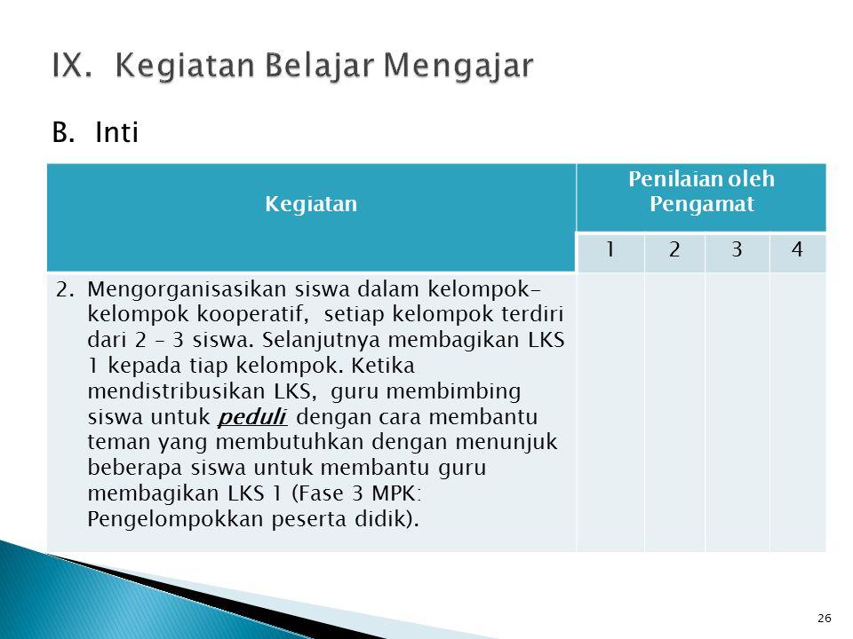 B. Inti 26 Kegiatan Penilaian oleh Pengamat 1234 2.Mengorganisasikan siswa dalam kelompok- kelompok kooperatif, setiap kelompok terdiri dari 2 – 3 sis