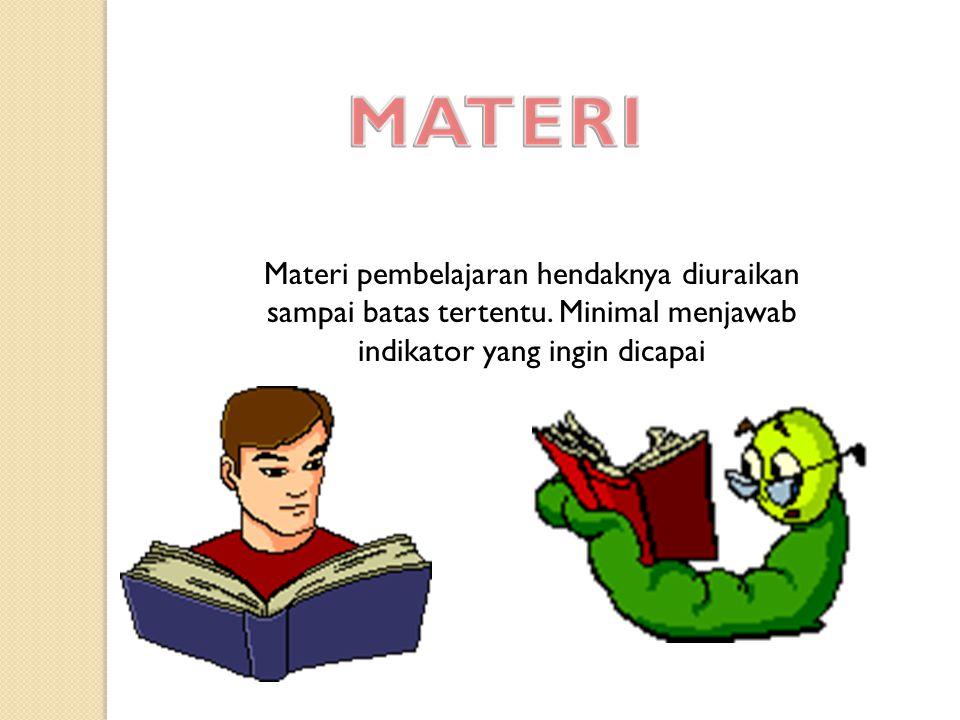 Materi pembelajaran hendaknya diuraikan sampai batas tertentu.