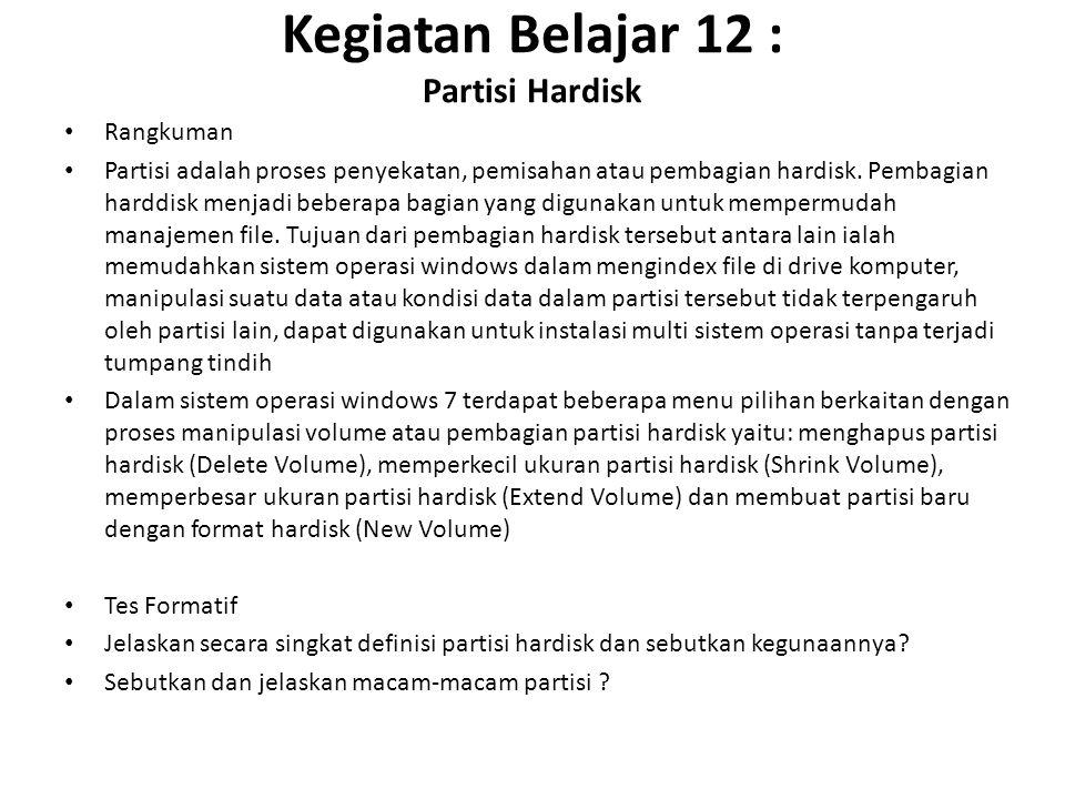 Kegiatan Belajar 12 : Partisi Hardisk Rangkuman Partisi adalah proses penyekatan, pemisahan atau pembagian hardisk.