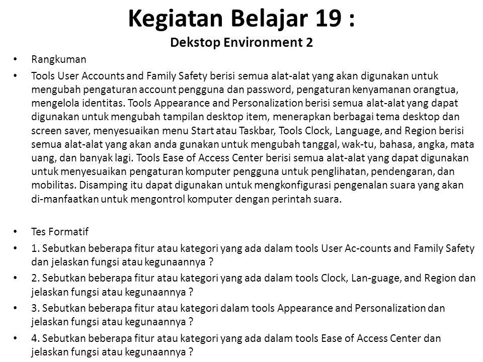 Kegiatan Belajar 19 : Dekstop Environment 2 Rangkuman Tools User Accounts and Family Safety berisi semua alat-alat yang akan digunakan untuk mengubah pengaturan account pengguna dan password, pengaturan kenyamanan orangtua, mengelola identitas.