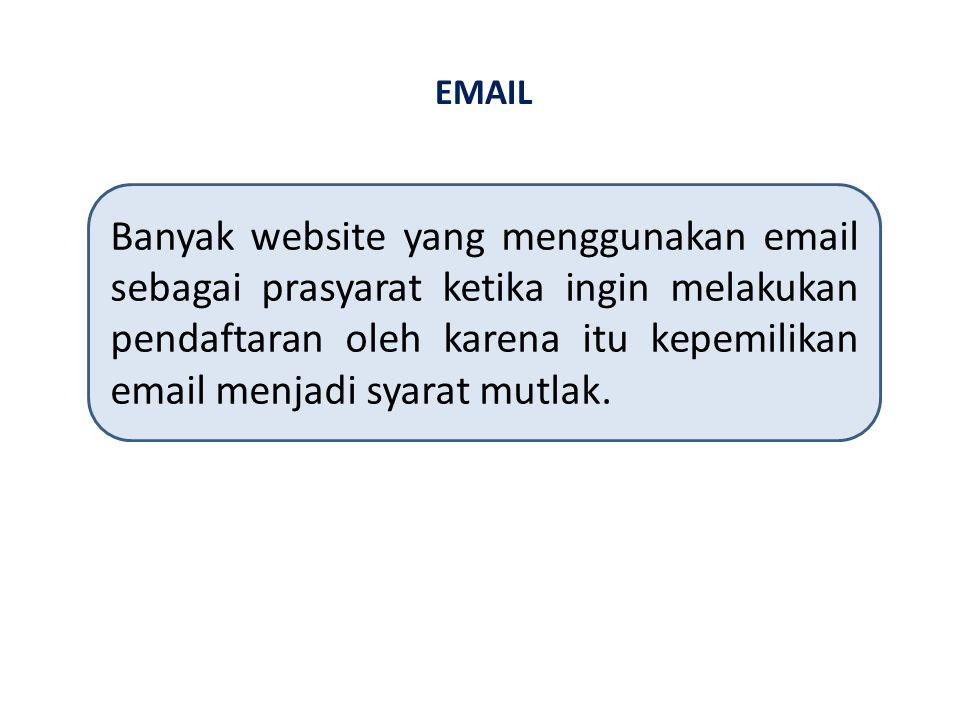 EMAIL Banyak website yang menggunakan email sebagai prasyarat ketika ingin melakukan pendaftaran oleh karena itu kepemilikan email menjadi syarat mutlak.