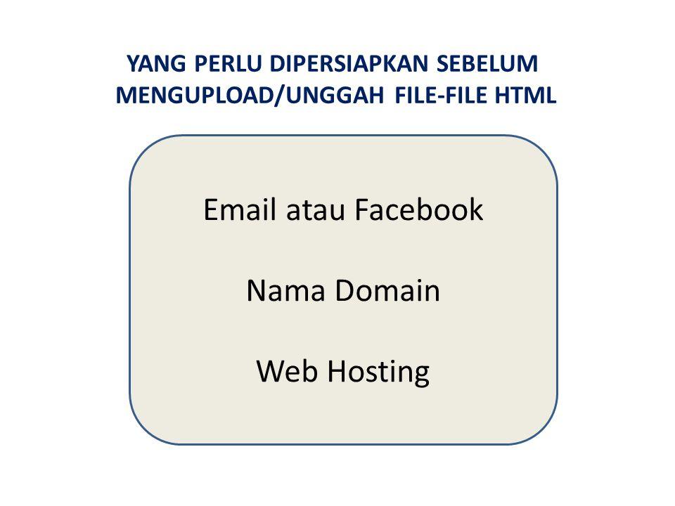YANG PERLU DIPERSIAPKAN SEBELUM MENGUPLOAD/UNGGAH FILE-FILE HTML Email atau Facebook Nama Domain Web Hosting