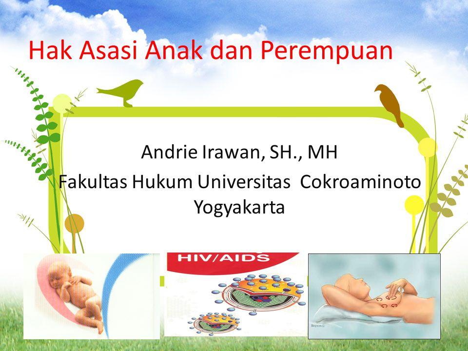 Hak Asasi Anak dan Perempuan Andrie Irawan, SH., MH Fakultas Hukum Universitas Cokroaminoto Yogyakarta