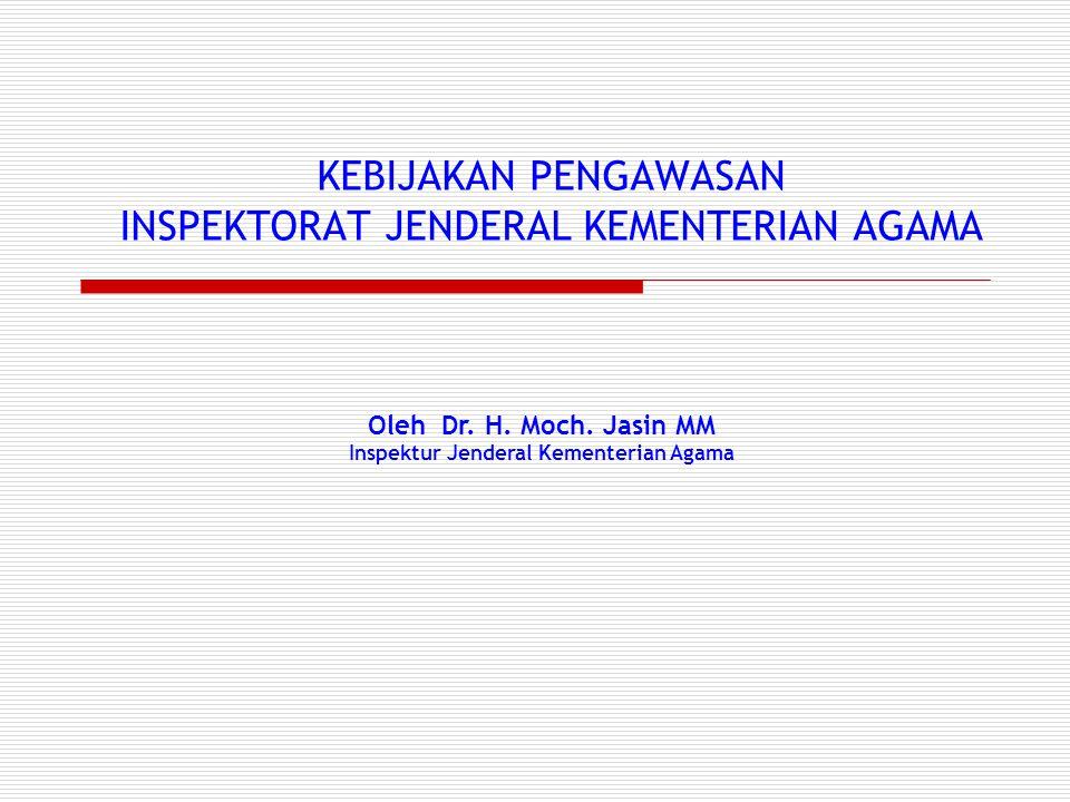 KEBIJAKAN PENGAWASAN INSPEKTORAT JENDERAL KEMENTERIAN AGAMA Oleh Dr.