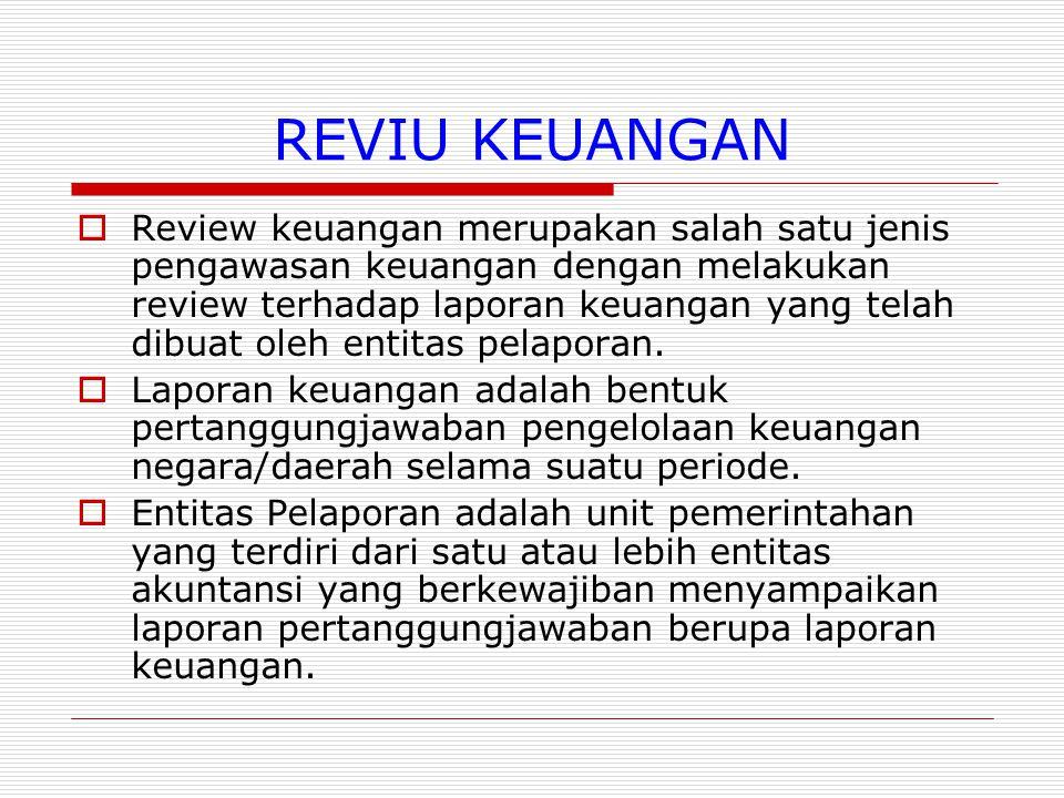 REVIU KEUANGAN  Review keuangan merupakan salah satu jenis pengawasan keuangan dengan melakukan review terhadap laporan keuangan yang telah dibuat oleh entitas pelaporan.