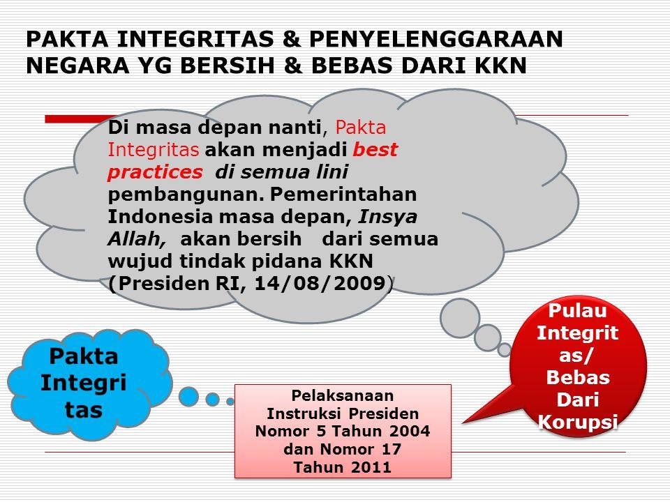 PAKTA INTEGRITAS & PENYELENGGARAAN NEGARA YG BERSIH & BEBAS DARI KKN Di masa depan nanti, Pakta Integritas akan menjadi best practices di semua lini pembangunan.