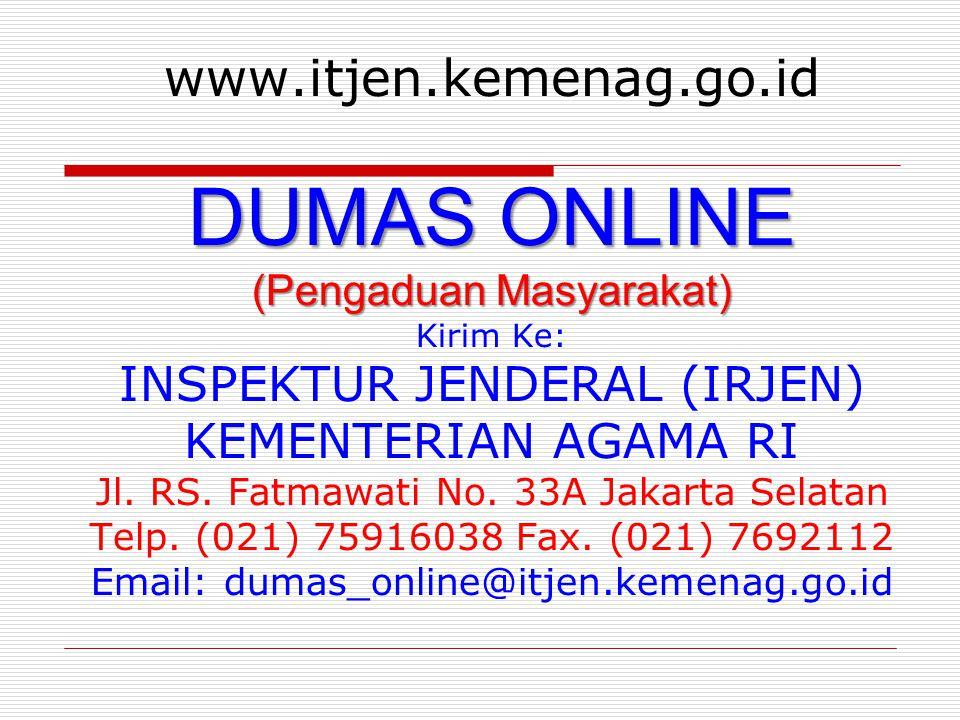 DUMAS ONLINE (Pengaduan Masyarakat) www.itjen.kemenag.go.id DUMAS ONLINE (Pengaduan Masyarakat) Kirim Ke: INSPEKTUR JENDERAL (IRJEN) KEMENTERIAN AGAMA RI Jl.