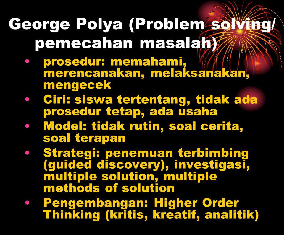 George Polya (Problem solving/ pemecahan masalah)  prosedur: memahami, merencanakan, melaksanakan, mengecek Ciri: siswa tertentang, tidak ada prosedu