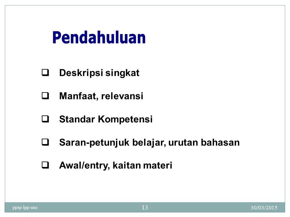 30/03/2015 ppsp-lpp-uns 13  Deskripsi singkat  Manfaat, relevansi  Standar Kompetensi  Saran-petunjuk belajar, urutan bahasan  Awal/entry, kaitan