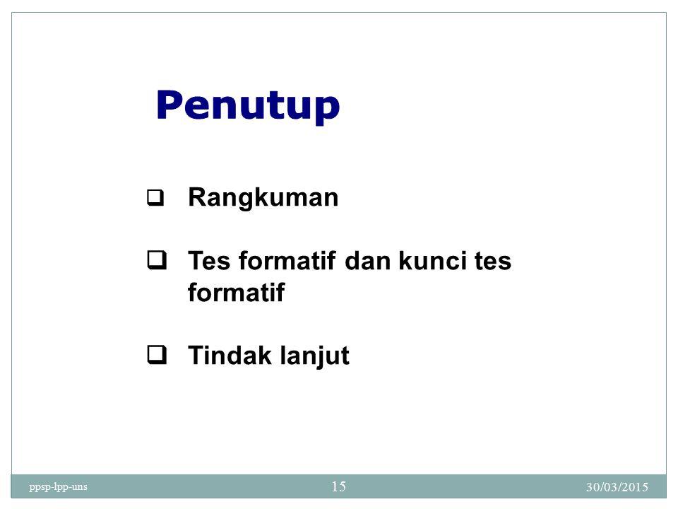 30/03/2015 ppsp-lpp-uns 15  Rangkuman  Tes formatif dan kunci tes formatif  Tindak lanjut