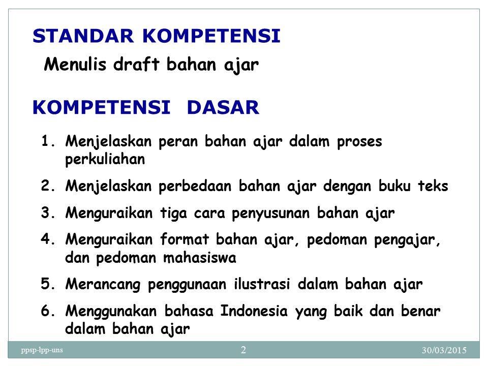 30/03/2015 ppsp-lpp-uns 2 Menulis draft bahan ajar 1.Menjelaskan peran bahan ajar dalam proses perkuliahan 2.Menjelaskan perbedaan bahan ajar dengan b