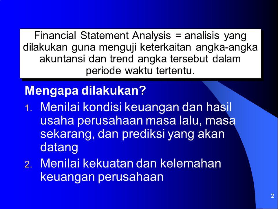2 Financial Statement Analysis = analisis yang dilakukan guna menguji keterkaitan angka-angka akuntansi dan trend angka tersebut dalam periode waktu t