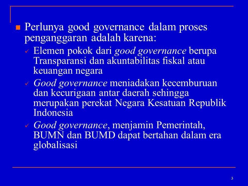 3 Perlunya good governance dalam proses penganggaran adalah karena: Elemen pokok dari good governance berupa Transparansi dan akuntabilitas fiskal ata