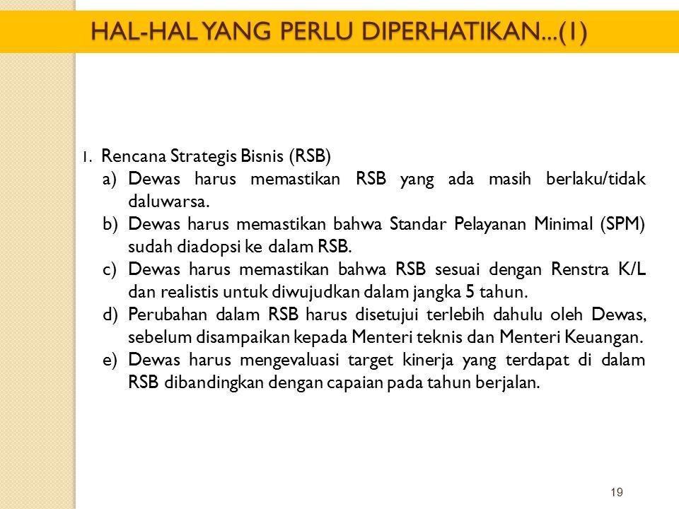 19 1. Rencana Strategis Bisnis (RSB) a)Dewas harus memastikan RSB yang ada masih berlaku/tidak daluwarsa. b)Dewas harus memastikan bahwa Standar Pelay