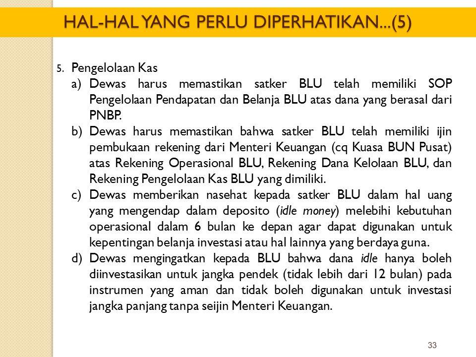 33 5. Pengelolaan Kas a)Dewas harus memastikan satker BLU telah memiliki SOP Pengelolaan Pendapatan dan Belanja BLU atas dana yang berasal dari PNBP.