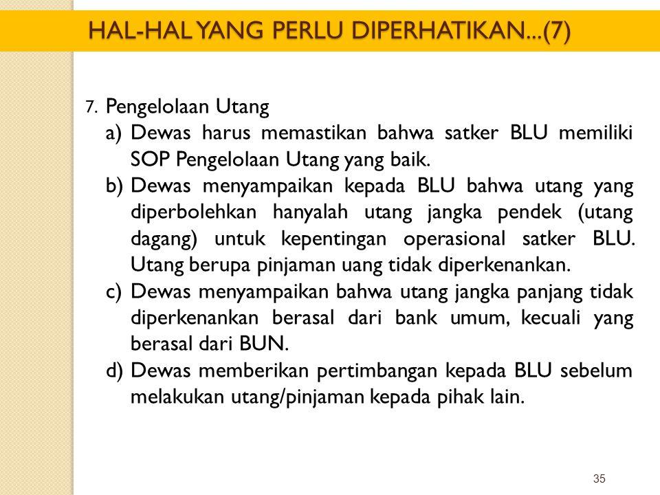 35 7. Pengelolaan Utang a)Dewas harus memastikan bahwa satker BLU memiliki SOP Pengelolaan Utang yang baik. b)Dewas menyampaikan kepada BLU bahwa utan