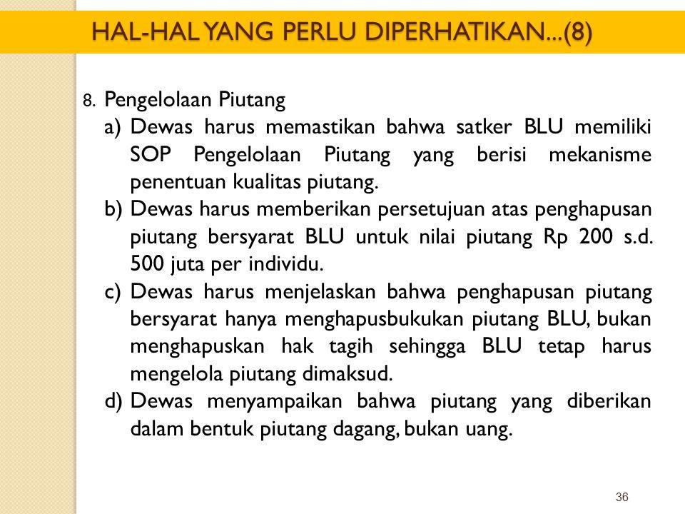 36 8. Pengelolaan Piutang a)Dewas harus memastikan bahwa satker BLU memiliki SOP Pengelolaan Piutang yang berisi mekanisme penentuan kualitas piutang.