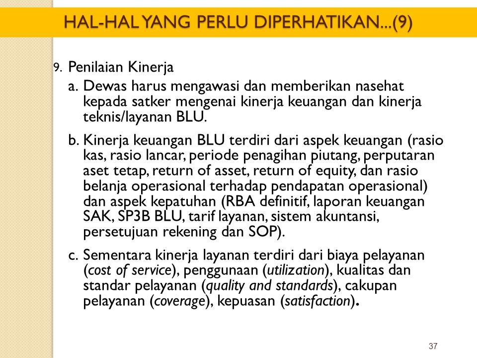 37 9. Penilaian Kinerja a.Dewas harus mengawasi dan memberikan nasehat kepada satker mengenai kinerja keuangan dan kinerja teknis/layanan BLU. b.Kiner