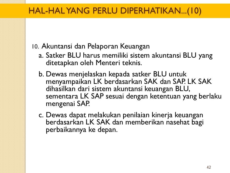 42 10. Akuntansi dan Pelaporan Keuangan a.Satker BLU harus memiliki sistem akuntansi BLU yang ditetapkan oleh Menteri teknis. b.Dewas menjelaskan kepa