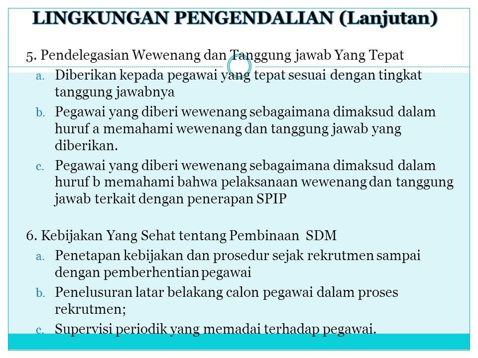 5. Pendelegasian Wewenang dan Tanggung jawab Yang Tepat a. Diberikan kepada pegawai yang tepat sesuai dengan tingkat tanggung jawabnya b. Pegawai yang