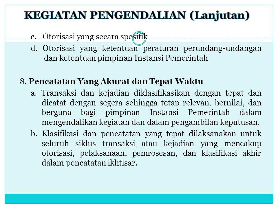 c. Otorisasi yang secara spesifik d. Otorisasi yang ketentuan peraturan perundang-undangan dan ketentuan pimpinan Instansi Pemerintah 8. Pencatatan Ya
