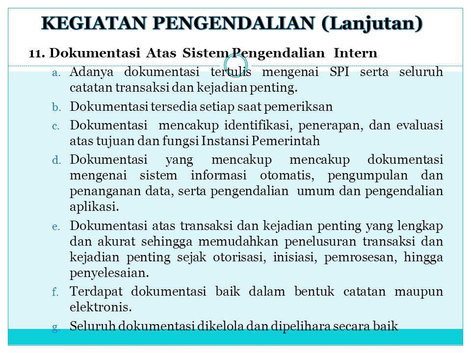 11. Dokumentasi Atas Sistem Pengendalian Intern a. Adanya dokumentasi tertulis mengenai SPI serta seluruh catatan transaksi dan kejadian penting. b. D
