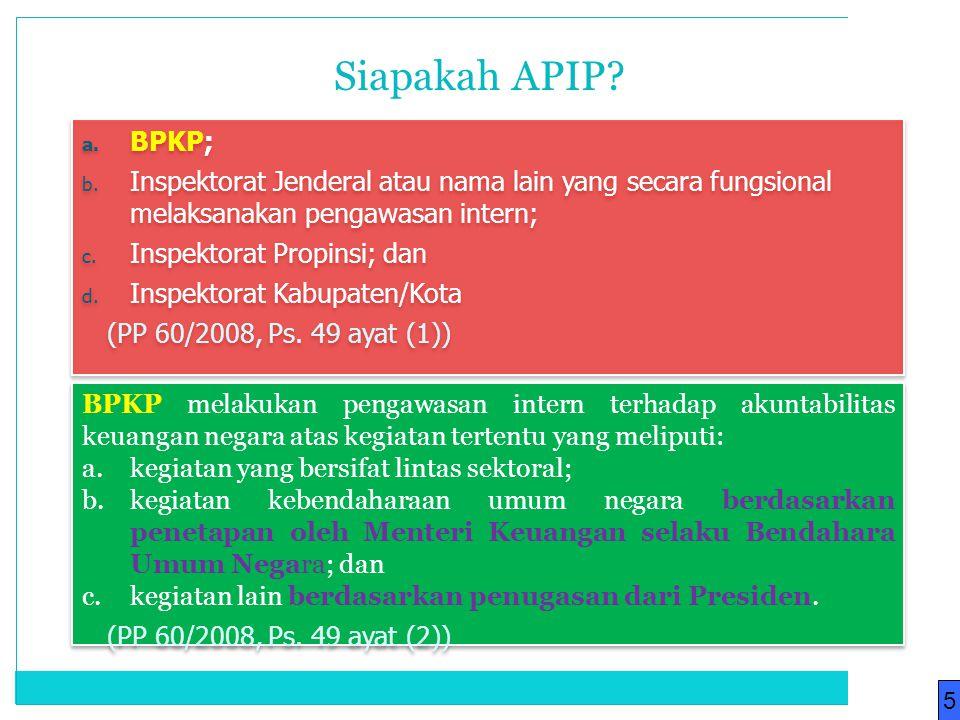 a. BPKP; b. Inspektorat Jenderal atau nama lain yang secara fungsional melaksanakan pengawasan intern; c. Inspektorat Propinsi; dan d. Inspektorat Kab