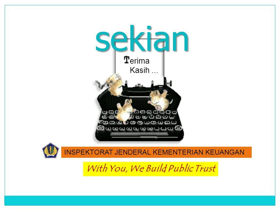 With You, We Build Public Trust sekian erima Kasih... INSPEKTORAT JENDERAL KEMENTERIAN KEUANGAN