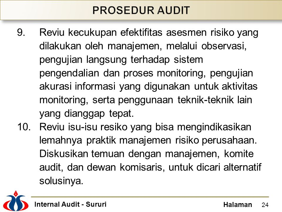 Internal Audit - Sururi Halaman 9.Reviu kecukupan efektifitas asesmen risiko yang dilakukan oleh manajemen, melalui observasi, pengujian langsung terh