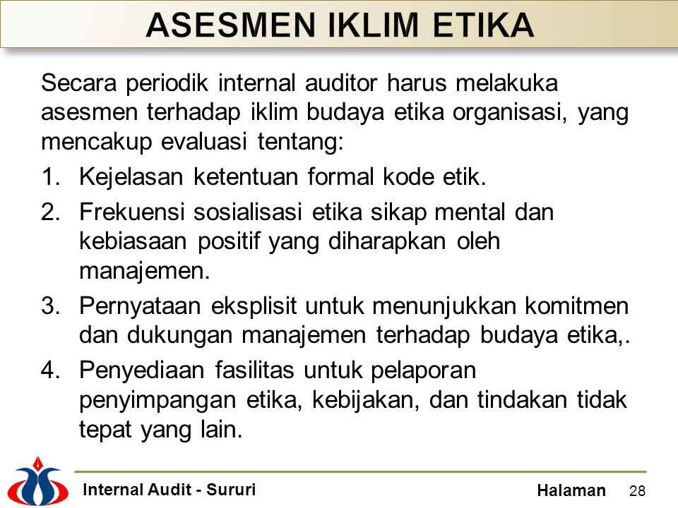 Internal Audit - Sururi Halaman Secara periodik internal auditor harus melakuka asesmen terhadap iklim budaya etika organisasi, yang mencakup evaluasi