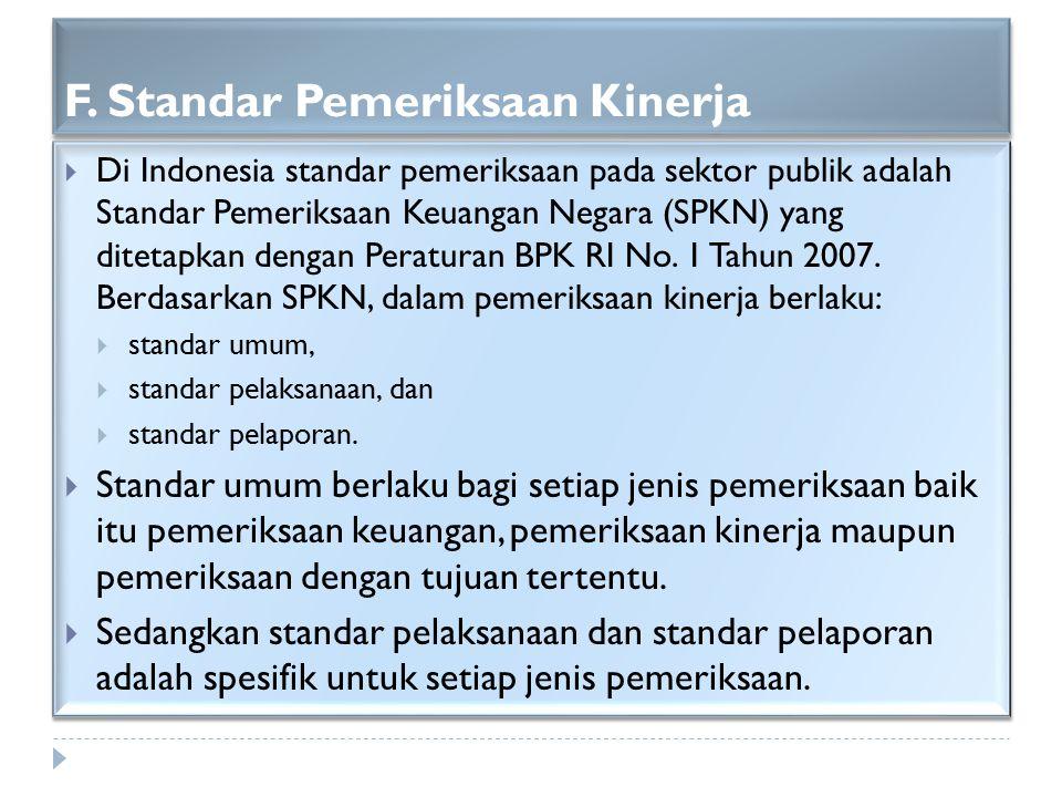 F. Standar Pemeriksaan Kinerja  Di Indonesia standar pemeriksaan pada sektor publik adalah Standar Pemeriksaan Keuangan Negara (SPKN) yang ditetapkan