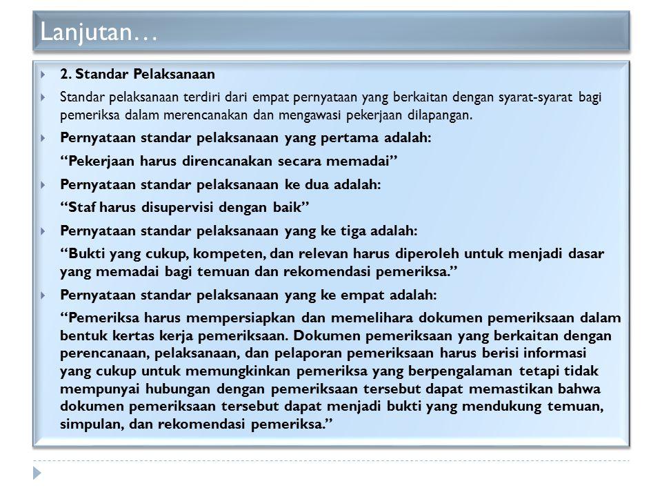 Lanjutan…  2. Standar Pelaksanaan  Standar pelaksanaan terdiri dari empat pernyataan yang berkaitan dengan syarat-syarat bagi pemeriksa dalam merenc